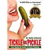 Tickle His Pickle!: Your Hands-On Guide to Penis Pleasingby Sadie Allison