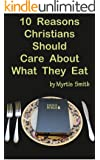 10 Reasons Christians Should Care About What They Eat