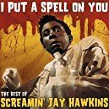I Put A Spell On You - The Best Of Screamin' Jay Hawkins
