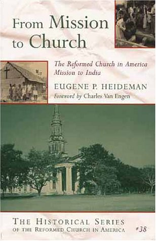 From Mission to Church: The Reformed Church in America Mission to India (Historical Series of the Reformed Church in America)