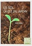 echange, troc Xavier Mathias - Le sol : la clé du jardin
