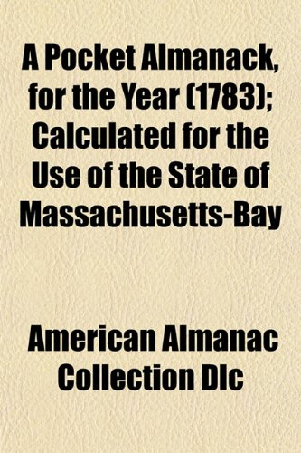 A Pocket Almanack, for the Year (1783); Calculated for the Use of the State of Massachusetts-Bay