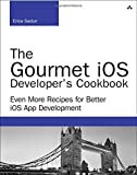 img - for The Gourmet iOS Developer's Cookbook: Even More Recipes for Better iOS App Development (Developer's Library) book / textbook / text book