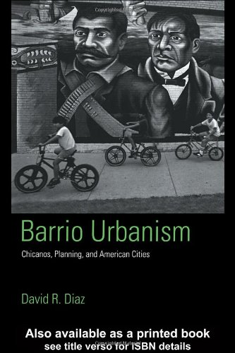 Barrio Urbanism: Chicanos, Planning and American Cities
