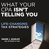 What Your CPA Isn't Telling You: Life-Changing Tax Strategies | [Mark J. Kohler]