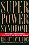 Robert Jay Lifton Superpower Syndrome: America's Apocalyptic Confrontation with the World (Nation Books)