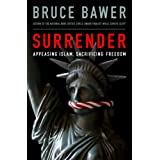Surrender: Appeasing Islam, Sacrificing Freedomby Bruce Bawer