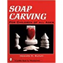 Soap Carving: For Children of All Ages (Schiffer Book for Woodcarvers)