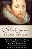 'Shakespeare' by Another Name: The Life of Edward de Vere, Earl of Oxford, the Man Who Was Shakespeare