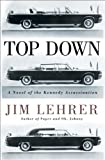 Top Down: A Novel of the Kennedy Assassination (1400069165) by Lehrer, Jim