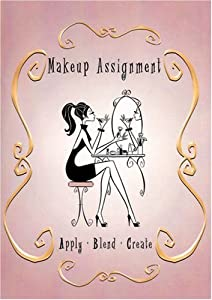 Make-up Assignment: Apply...Blend...Create - Make Up a New You