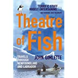 "Theatre of Fish: Travels Through Newfoundland and Labradorvon ""John Gimlette"""