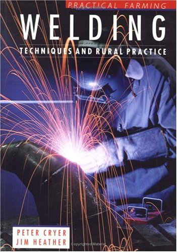 Welding: Techniques and Rural Practice (Practical Farming)