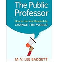 The Public Professor: How to Use Your Research to Change the World Audiobook by M. V. Lee Badgett Narrated by Joseph Tabler