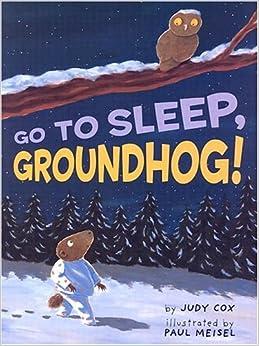 Go To Sleep, Groundhog!: Judy Cox, Paul Meisel ...
