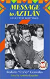 "Message to Aztlan: Selected Writings of Rodolfo ""Corky"" Gonzales (Hispanic Civil Rights)"