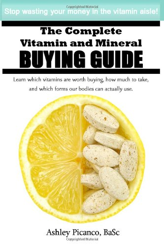 The Complete Vitamin And Mineral Buying Guide
