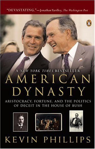 American Dynasty: Aristocracy, Fortune, and the Politics of Deceit in the House of Bush, Kevin Phillips