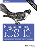 Programming iOS 10: Dive Deep into Views, View Controllers, and Frameworks Front Cover