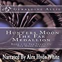 Hunters Moon: The Fae Medallion (Volume 1) (       UNABRIDGED) by Geraldine Allie Narrated by Alex Hyde-White