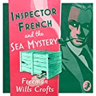 Inspector French and the Sea Mystery: Inspector French Mystery, Book 4 Hörbuch von Freeman Wills Crofts Gesprochen von: Phil Fox