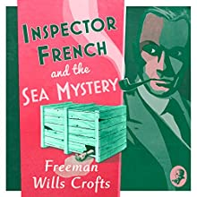 Inspector French and the Sea Mystery: Inspector French Mystery, Book 4 Audiobook by Freeman Wills Crofts Narrated by Phil Fox