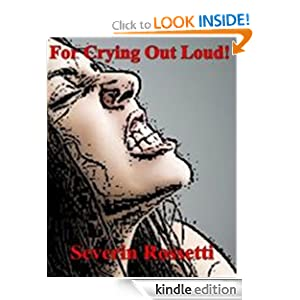 For Crying Out Loud Severin Rossetti