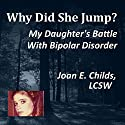 Why Did She Jump?: My Daughter's Battle with Bipolar Disorder Audiobook by Joan Childs Narrated by Mindy Grall