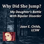 Why Did She Jump?: My Daughter's Battle with Bipolar Disorder | Joan Childs