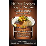 Halibut Recipes: Easy to Prepare Halibut Recipes Your Family Will Love ~ Sylvia Lathrop