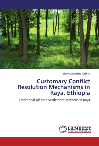 Customary Conflict Resolution Mechanisms in Raya, Ethiopia: Traditional Dispute Settlement Methods in Raya PDF