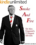 Smoke And Fire: Sir Alex Ferguson's 1...