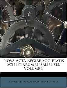 Nova Acta Regiae Societatis Scientiarum Upsaliensis, Volume 8 (French