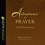Adventures in Prayer: A 40-Day Journey | Mary Jo Pierce