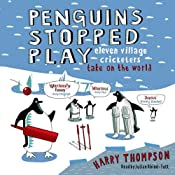 Penguins Stopped Play: Eleven Village Cricketers Take on the World | [Harry Thompson]