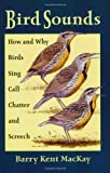 img - for Bird Sounds: How and Why Birds Sing, Call, Chatter, and Screech by MacKay, Barry Kent (2001) Paperback book / textbook / text book