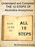 Big Book of AA - All 12 Steps - Understand and Complete One Step At A Time in Recovery with Alcoholics Anonymous (12 of 12 Books)
