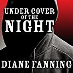 Under Cover of the Night: A True Story of Sex, Greed, and Murder | Diane Fanning