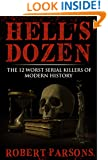 Hell's Dozen: The 12 Worst Serial Killers of Modern History