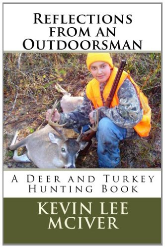 Reflections From An Outdoorsman: A Deer And Turkey Hunting Book