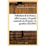 Palladium de la France, offert au pays, à la garde nationale et à l'armée : le pyrofère: . Réflexions d'un Parisien...