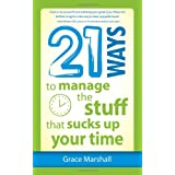 21 Ways to Manage the Stuff that Sucks Up Your Time ~ Grace Marshall