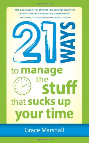 21 Ways to Manage the Stuff That Sucks Up Your Time