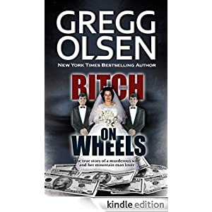Bitch on Wheels: The Sharon Nelson Double Murder Case Gregg Olsen and M. William Phelps