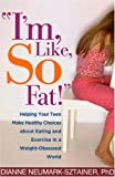 """Im, Like, SO Fat!"": Helping Your Teen Make Healthy Choices about Eating and Exercise in a Weight-Obsessed World"