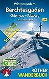 Winterwandern Berchtesgaden - Chiemgau - Salzburg. 50 Wander- und Schneeschuhtouren mit Tipps zum Rodeln. Mit GPS-Daten (Rother Wanderbuch)