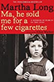 Image of Ma, He Sold Me for a Few Cigarettes: A Memoir of Dublin in the 1950s