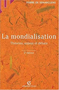 La Mondialisation : Th�ories, enjeux et d�bats par Pierre de Senarclens