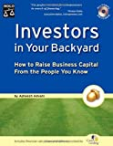 Investors in Your Backyard: How to Raise Business Capital from the People You Know