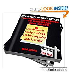 INVESTING IN REAL ESTATE The Insiders Handbook To Wholesale Real Estate! Willie Arevalo